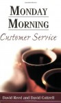 Monday Morning Customer Service - David E. Reed, David Cottrell