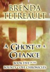 A Ghost of a Chance: Book Five of the Bounty Cove Chronicles - Brenda Tetreault