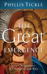 The Great Emergence,How Christianity Is Changing and Why (ēmersion: Emergent Village resources for communities of faith) - Phyllis Tickle