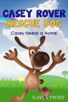 Casey Rover: Rescue Dog: Casey Needs a Home - Gayla Twist