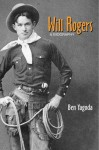 Will Rogers: A Biography - Ben Yagoda