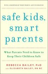 Safe Kids, Smart Parents: What Parents Need to Know to Keep Their Children Safe - Rebecca Bailey, Elizabeth Bailey, Terry Probyn