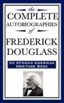 The Complete Autobiographies of Frederick Douglass - Frederick Douglass