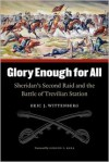 Glory Enough for All: Sheridan's Second Raid and the Battle of Trevilian Station - Eric J. Wittenberg, Gordon C. Rhea