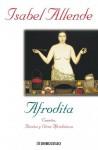 Afrodita / Aphrodite: cuentos, recetas y otros afrodisiacos - Isabel Allende