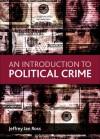 An Introduction to Political Crime - Jeffrey Ian Ross