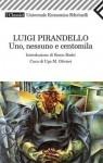 Uno, nessuno e centomila - Luigi Pirandello, Remo Bodei, Ugo M. Olivieri