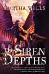 The Siren Depths (Books of the Raksura, #3) - Martha Wells