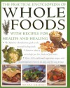 The Practical Encyclopedia of Whole Foods: With Recipes for Health and Healing - Nicola Graimes