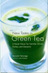 New Tastes in Green Tea: A Novel Flavor for Familiar Drinks, Dishes, and Desserts - Mutsuko Tokunaga, Jane Pettigrew