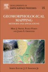 Geomorphological Mapping: Methods and Applications - Mike Smith, Paolo Paron, James Griffiths