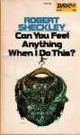 Can You Feel Anything When I Do This? - Robert Sheckley