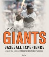 The Giants Baseball Experience: A Year-by-Year Chronicle, from New York to San Francisco - Dan Fost
