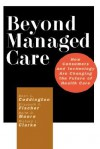 Beyond Managed Care: How Consumers and Technology Are Changing the Future of Health Care - Dean C. Coddington, Richard L. Clarke, Keith D. Moore, Elizabeth A. Fischer