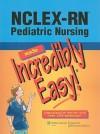 NCLEX-RN®; Pediatric Nursing Made Incredibly Easy - Lippincott Williams & Wilkins
