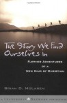 The Story We Find Ourselves In: Further Adventures of a New Kind of Christian - Brian D. McLaren