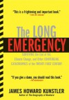 The Long Emergency: Surviving the End of Oil, Climate Change, and Other Converging Catastrophes of the Twenty-First Cent - James Howard Kunstler