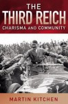 The Third Reich: Charisma and Community - Martin Kitchen