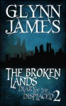Diary of the Displaced - Book 2 - The Broken Lands - Glynn James