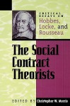 The Social Contract Theorists: Critical Essays on Hobbes, Locke, and Rousseau (Critical Essays on the Classics Series) - Christopher W. Morris