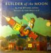Builder Of The Moon - Tim Wynne-Jones, Ian Wallace