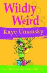 Wildly Weird. Kaye Umansky - Kaye Umansky