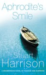Aphrodite's Smile: A Mesmerising Novel of Passion and Suspense - Stuart Harrison