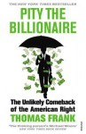 Pity the Billionaire: The Unlikely Comeback of the American Right - Thomas Frank