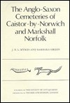 The Anglo-Saxon Cemeteries of Caistor-By-Norwich and Markshall, Norfolk - J.N.L. Myres, Barbara Green