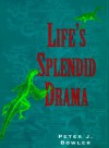 Life's Splendid Drama: Evolutionary Biology and the Reconstruction of Life's Ancestry, 1860-1940 - Peter J. Bowler