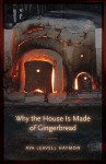 Why the House Is Made of Gingerbread: Poems - Ava Leavell Haymon