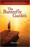 The Butterfly Garden: Surviving Childhood on the Run with One of Americas Most Wanted - Chip St. Clair