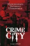 Crime City: Manchester's Victorian Underworld - Joseph O'Neill