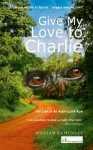 Give My Love To Charlie - William Critchley