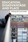 Education, disadvantage and place: Making the local matter - Alan Dyson, Kirstin Kerr, Carlo Raffo