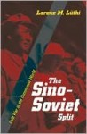 The Sino-Soviet Split: Cold War in the Communist World - Lorenz M. Luthi