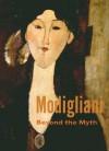 Modigliani: Beyond the Myth - Mason Klein, Maurice Berger, Emily Braun, Tamar Garb, Griselda Pollock