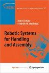 Robotic Systems for Handling and Assembly - Daniel Sch Tz, Friedrich M. Wahl