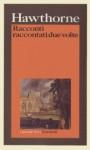 Racconti raccontati due volte - Carlo Pagetti, Marco Papi, Nathaniel Hawthorne