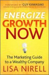 Energize Growth Now: The Marketing Guide to a Wealthy Company - Lisa Nirell, Guy Kawasaki