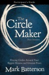The Circle Maker Participant's Guide: Praying Circles Around Your Biggest Dreams and Greatest Fears - Mark Batterson