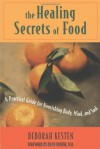 The Healing Secrets of Food: A Practical Guide for Nourishing Body, Mind, and Soul - Deborah Kesten, Dean Ornish