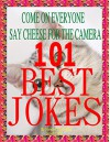 101 Best Jokes : Increase Your Enjoyment Of Life : laughing can help keep your appearance from wrinkling and getting uglier - Kendra Evanovich, Janet Elliot