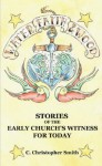 Water, Faith and Wood: Stories of the Early Church's Witness for Today - Christopher Smith