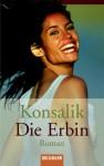 Die Erbin. - Heinz G. Konsalik