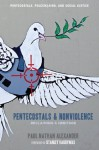 Pentecostals and Nonviolence: Reclaiming a Heritage (Pentecostals, Peacemaking, and Social Justice) - Paul Alexander, Stanley Hauerwas