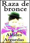 Raza de bronce - Alcides Arguedas