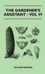 The Gardener's Assistant - Vol VI - William Watson