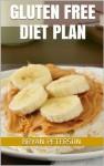 Gluten Free Diet Plan: How To Lose Weight The Gluten Free Way - Bryan Peterson