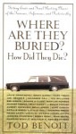 Where Are They Buried?: How Did They Die? Fitting Ends and Final Resting Places of the Famous, Infamous, and Noteworthy - Tod Benoit
